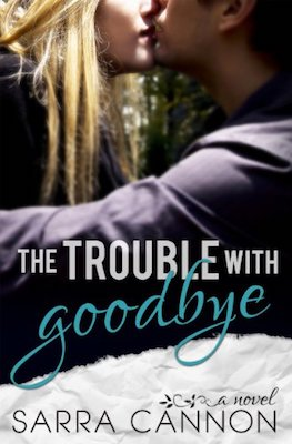 The Trouble with Goodbye by Sarra Cannon