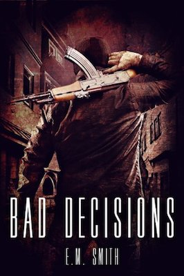 Bad Decisions by E.M. Smith