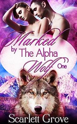 Marked By The Alpha Wolf by Scarlett Grove