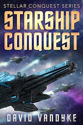 Starship Conquest:First Conquest by David VanDyke