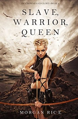 Slave, Warrior, Queen by Morgan Rice