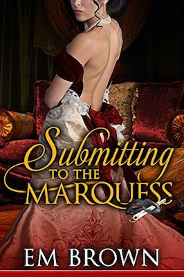 Submitting to the Marquess by Em Brown
