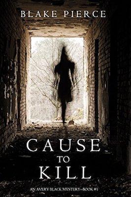 Cause to Kill by Blake Pierce