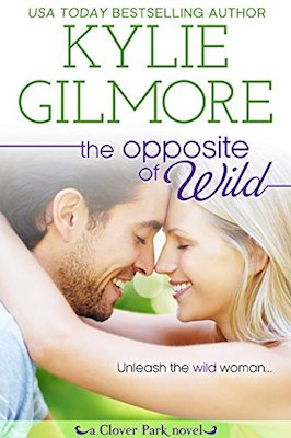 The Opposite of Wild by Kylie Gilmore