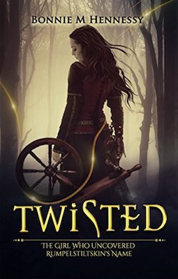 Twisted: The Girl Who Uncovered Rumpelstiltskin's Name by Bonnie M. Hennessy