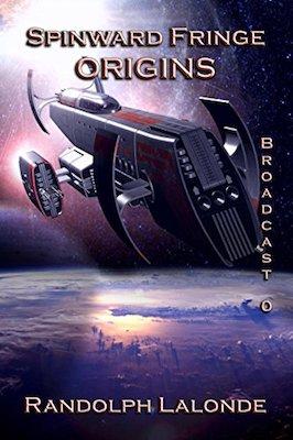Spinward Fringe Broadcast 0: Origins by Randolph Lalonde
