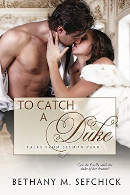 To Catch A Duke by Bethany M. Sefchick