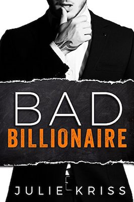 Bad Billionaire by Julie Kriss