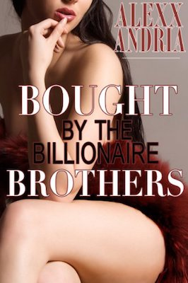 Bought By The Billionaire Brothers by Alexx Andria