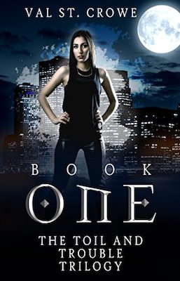 The Toil and Trouble Trilogy Book One by Val St. Crowe
