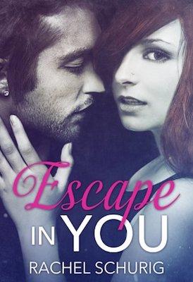 Escape In You by Rachel Schurig