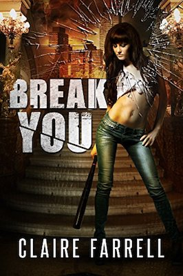 Break You by Claire Farrell