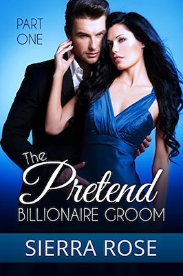 The Pretend Billionaire Groom by Sierra Rose