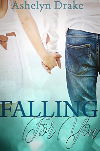 Falling For You by Ashelyn Drake