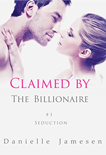 Claimed by the Billionaire 1: Seduction by Danielle Jamesen