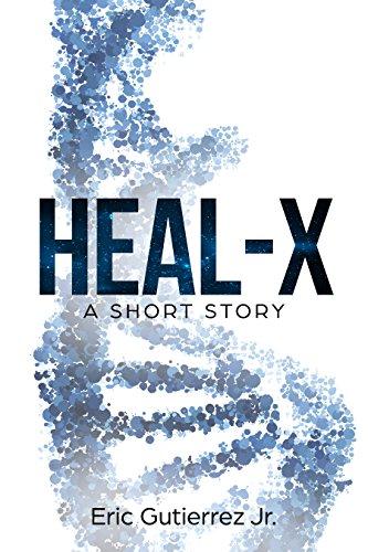 Heal-X: A Short Story by Eric Gutierrez Jr.
