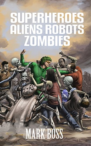 Superheroes Aliens Robots Zombies by Mark Boss