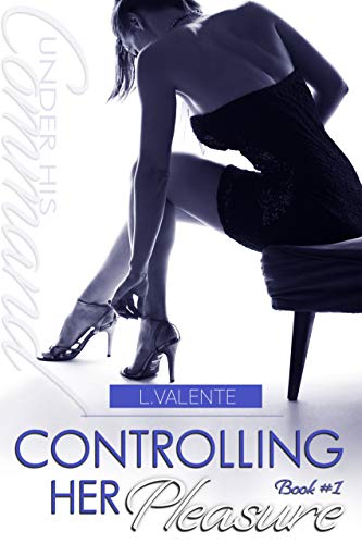 Controlling Her Pleasure by L. Valente