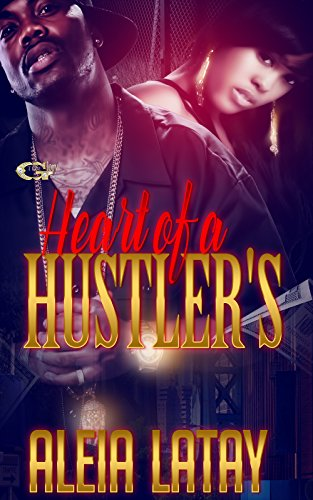 Heart Of a Hustler's by Aleia Latay
