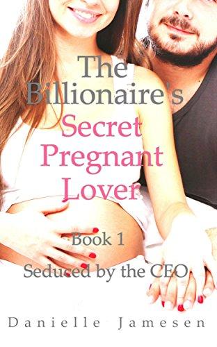 The Billionaire's Secret Pregnant Lover 1: Seduced by the CEO by Danielle Jamesen