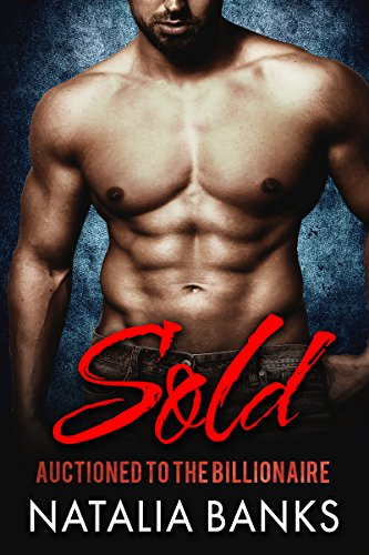 SOLD: Auctioned to the Billionaire by Natalia Banks