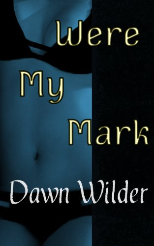 Were My Mark by Dawn Wilder