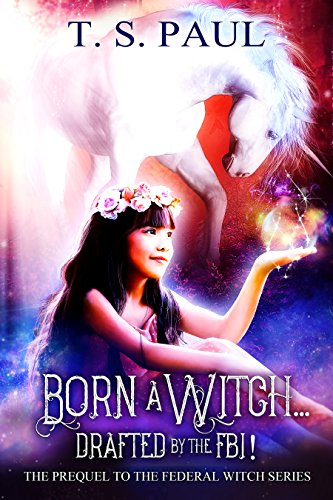 Born a Witch…Drafted by the FBI! by T.S. Paul