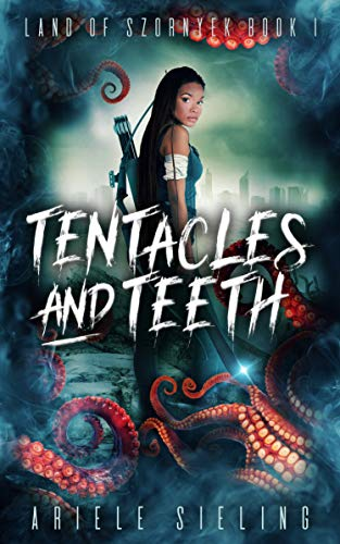 Tentacles and Teeth by Ariele Sieling