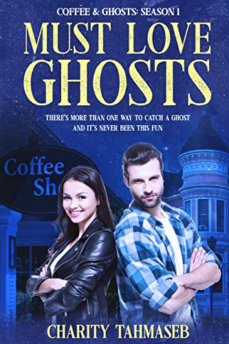 Must Love Ghosts by Charity Tahmaseb