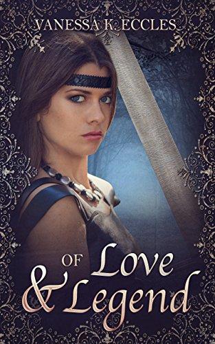 Of Love & Legend by Vanessa K. Eccles