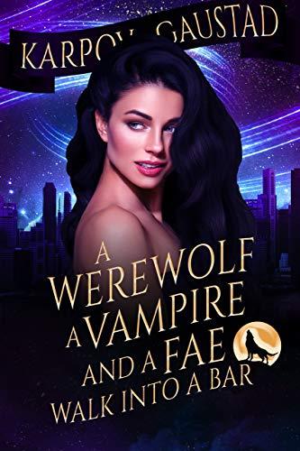 A Werewolf, A Vampire, and A Fae Walk Into A Bar by Karpov Kinrade & Evan Gaustad