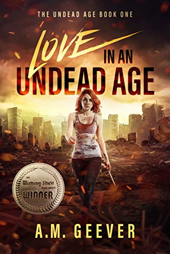 Love in an Undead Age by A.M. Geever