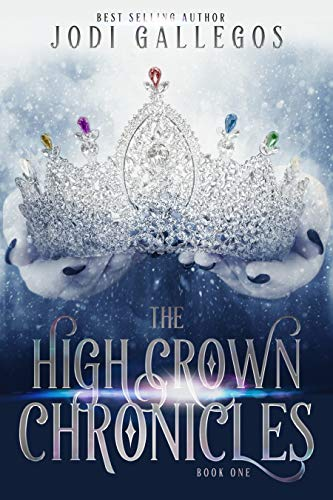 The High Crown Chronicles by Jodi Gallegos